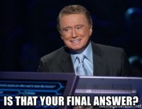 Is That Your Final Answer meme - Who Wants to Be a Millionaire game show - acceptance