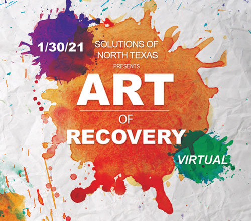 Art of Recovery - Solutions of North Texas - Virtual Event January 30, 2021